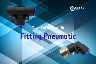 Cara Memilih Fitting Pneumatik yang Benar Sesuai Kebutuhan